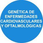 GENÉTICA DE ENFERMEDADES CARDIOVASCULARES Y OFTALMOLÓGICAS